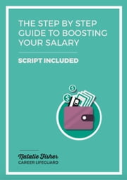 The Step By Step Guide to Boosting your Salary ebook by Natalie Fisher