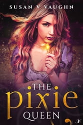 The Pixie Queen ebook by Susan V. Vaughn