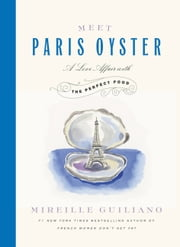Meet Paris Oyster - A Love Affair with the Perfect Food ebook by Mireille Guiliano