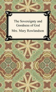 The Sovereignty and Goodness of God: A Narrative of the Captivity and Restoration of Mrs. Mary Rowlandson ebook by Mrs. Mary Rowlandson