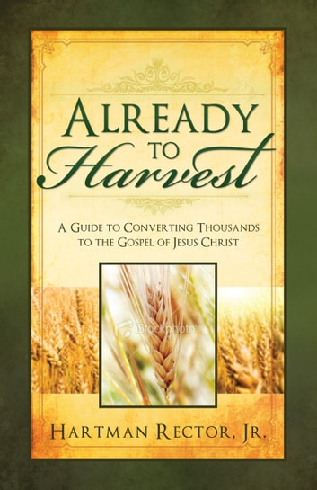 Already to Harvest ebook by Hartman Rector Jr.