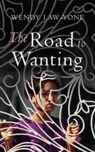 The Road to Wanting ebook by Wendy Law-Yone