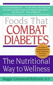 Foods That Combat Diabetes - The Nutritional Way to Wellness ebook by Maggie Greenwood-Robinson, PhD