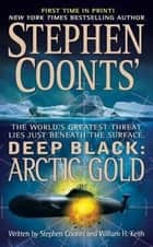 Stephen Coonts' Deep Black: Arctic Gold ebook by Stephen Coonts, William H. Keith