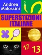 Superstizioni italiane ebook by Andrea Malossini