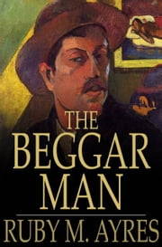 The Beggar Man ebook by Ruby M. Ayres
