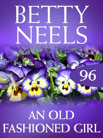 An Old Fashioned Girl (Mills & Boon M&B) (Betty Neels Collection, Book 96) eBook by Betty Neels