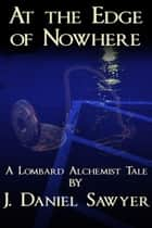At The Edge of Nowhere ebook by J. Daniel Sawyer