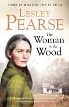 The Woman in the Wood ebook by Lesley Pearse