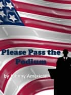 Please Pass the Podium ebook by Johnny American