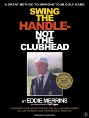 Swing The Handle - Not The Clubhead ebook by Eddie Merrins