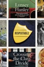 Respectable - The Experience of Class ebook by Lynsey Hanley