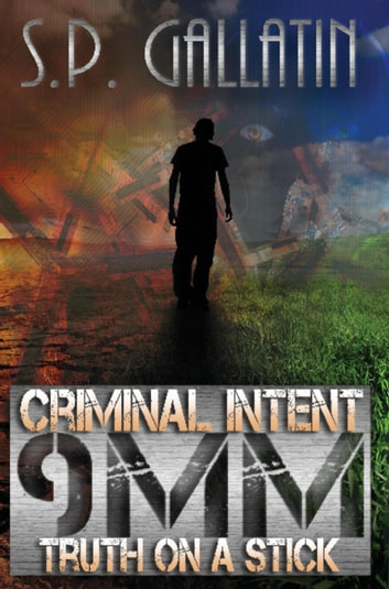 Criminal Intent 9MM Truth On A Stick - Criminal Intent, #1 ebook by S.P. Gallatin