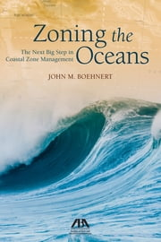 Zoning the Oceans - The Next Big Step in Coastal Zone Management ebook by John M. Boehnert