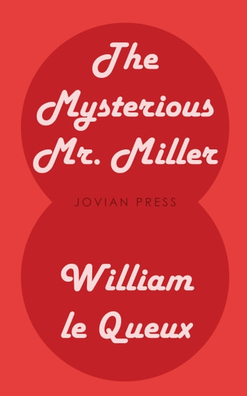 The Mysterious Mr. Miller ebook by William Le Queux