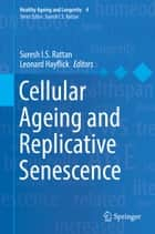 Cellular Ageing and Replicative Senescence ebook by Suresh I.S. Rattan,Leonard Hayflick