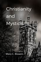 Christianity and Mysticism ebook by Mary C. Blowers