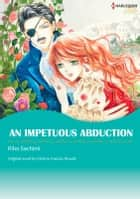 AN IMPETUOUS ABDUCTION - Harlequin Comics ebook by RIHO SACHIMI, PATRICIA FRANCES ROWELL