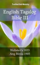 English Tagalog Bible III - Webster´s 1833 - Ang Biblia 1905 ebook by Noah Webster, Joern Andre Halseth, TruthBeTold Ministry