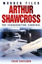 Arthur Shawcross ebook by Chloe Castleden