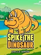 Spike the Dinosaur ebook by Uncle Amon