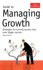 Guide to Managing Growth - Turning successes into even bigger successes ebook by Rupert Merson, The Economist