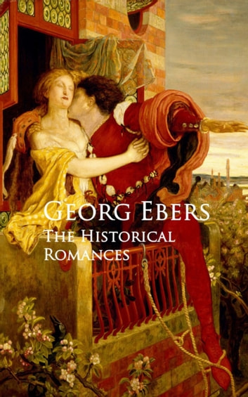 The Historical Romances ebook by Georg  Ebers