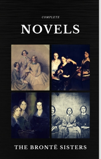 The Brontë Sisters: Complete Novels (Quattro Classics) (The Greatest Writers of All Time) ebook by Emily Brontë,Charlotte Bronte,Anne Bronte