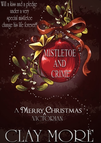MISTLETOE AND CRIME - a Victorian Christmas tale ebook by Clay More
