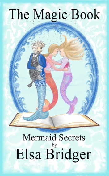 The Magic Book series, book 2: Mermaid Secrets ebook by Elsa Bridger