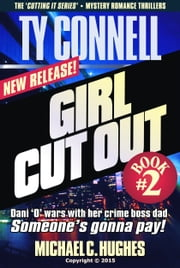 Girl Cut Out, Book 2 in The Ty Connell 'Cutting It Series.' A Mystery Romance Thriller. Dani 'O' Battles Her Crime Boss Father. ebook by Michael C. Hughes