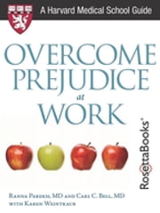 Overcome Prejudice at Work ebook by MD Ranna Parekh,MD Carl C. Bell,Karen Weintraub