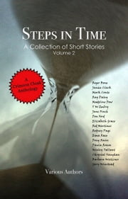 Steps In Time ebook by Crimson Cloak Publishing,Roger Bone,Janice Clark,Mark Conte,Ray Daley,Madeline Dow,T.W. Embry,Jane Finch,Don Ford,Elizabeth Grace,Rod Martinez,Rodney Page,Esma Race,Doug Rains,P.J Roscoe,Wesley Tallant,Chrystal Vaughan,Barbara Weitzner,Gary Winstead