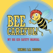Bee Careful! - My Big Kid Safety Manual ebook by Pamela L.R. Russell