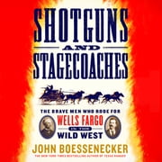 Shotguns and Stagecoaches - The Brave Men Who Rode for Wells Fargo in the Wild West audiobook by John Boessenecker