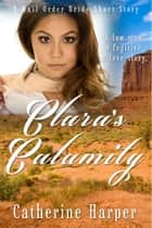 Mail Order Bride - Clara's Calamity ebook by Catherine Harper