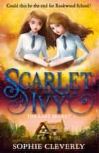 The Last Secret (Scarlet and Ivy, Book 6) ebook by Sophie Cleverly
