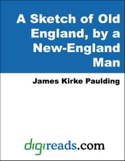 A Sketch of Old England, by a New-England Man ebook by Paulding, James Kirke