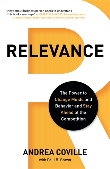 Relevance - The Power to Change Minds and Behavior and Stay Ahead of the Competition ebook by Andrea Coville