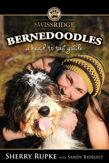 Bernedoodles: A Head to Tail Guide ebook by Sherry Rupke