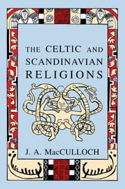 The Celtic and Scandinavian Religions ebook by J.A MacCulloch