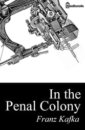 In the Penal Colony ebook by Franz Kafka