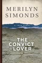 The Convict Lover - A True Story ebook by Merilyn Simonds