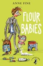 Flour Babies ebook by Anne Fine