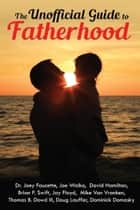 The Unofficial Guide to Fatherhood ebook by Dominick Domasky, Joey Faucette, Joe Walko,...
