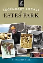 Legendary Locals of Estes Park ebook by Steve Mitchell