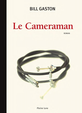 Le Cameraman ebook by Bill Gaston
