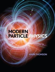 Modern Particle Physics ebook by Thomson, Mark