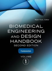 Biomedical Engineering and Design Handbook, Volume 1 - Volume I: Biomedical Engineering Fundamentals ebook by Myer Kutz
