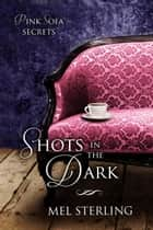 Shots in the Dark - Pink Sofa Secrets ebook by Mel Sterling